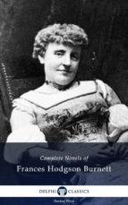 Delphi Complete Novels of Francis Hodgson Burnett (Illustrated) (ebook)