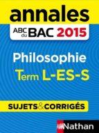 Annales ABC du BAC 2015 Philosophie Term L.ES.S (ebook)