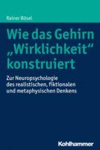 """Wie das Gehirn """"Wirklichkeit"""" konstruiert (ebook)"""