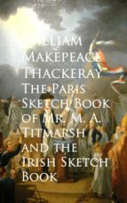 The Paris Sketch Book of Mr. M. A. Titmarsh and the Irish Sketch Book