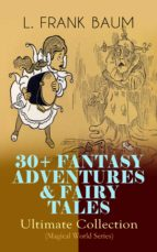 30+ FANTASY ADVENTURES & FAIRY TALES – Ultimate Collection (Magical World Series) (ebook)