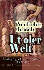 Ut oler Welt: Märchen, Sagen, Reime & Volkslieder aus alter Zeit (Über 120 Titel in einer Sammlung - Vollständige Ausgabe)     (ebook)