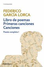 LIBRO DE POEMAS   PRIMERAS CANCIONES   CANCIONES (POESÍA COMPLETA 1)