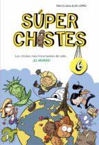 Los chistes más tronchantes de todo... ¡El mundo! (Súper Chistes 6) (ebook)