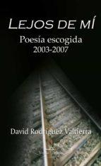 LEJOS DE MÍ. Poesía escogida: 2003-2007 (ebook)