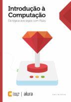 Introdução à computação: Da lógica aos jogos com Ruby (ebook)