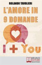 L'Amore in 9 Domande. Come Comunicare con il Proprio Partner e Risolvere i Conflitti di Coppia Grazie  alle Domande Potenzianti. Ebook Italiano Anteprima Gratis (ebook)