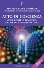 Atto di coscienza - Come reciti la tua realtà e come puoi reinterpretarla (ebook)