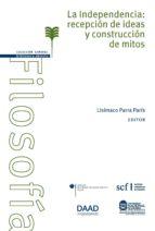 La Independencia: recepción de ideas y construcción de mitos (ebook)