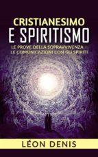 Cristianesimo e spiritismo - le prove della sopravvivenza - le comunicazioni con gli spiriti (ebook)