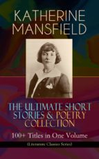 KATHERINE MANSFIELD – The Ultimate Short Stories & Poetry Collection: 100+ Titles in One Volume (Literature Classics Series) (ebook)