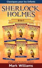 Sherlock Holmes adapté pour les jeunes lecteurs 6-in-1 : L'Escarboucle Bleue, Flamme d'Argent, La Ligue des Rouquins, Le Pouce de l'Ingénieur, Le Ruban Moucheté, Les Six Napoléons (ebook)