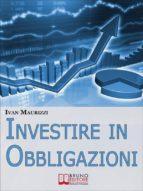 Investire in Obbligazioni. Dal Calcolo dei Rischi alle Tecniche di Investimento per Guadagnare sul Mercato Obbligazionario. (Ebook Italiano - Anteprima Gratis) (ebook)