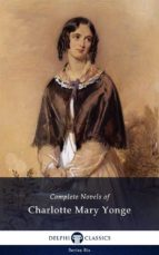 Delphi Complete Novels of Charlotte Mary Yonge (Illustrated) (ebook)