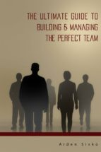 The Ultimate Guide to Building & Managing the Perfect Team (ebook)