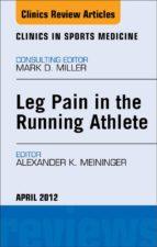 Leg Pain in the Running Athlete,  An Issue of Clinics in Sports Medicine (ebook)