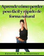 Aprende Cómo Perder Peso Fácil Y Rápido De Forma Natural (ebook)