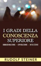 I Gradi della conoscenza superiore - Immaginazione - Ispirazione – Intuizione (ebook)