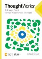 Thoughtworks antologia Brasil: Histórias de aprendizado e inovação (ebook)