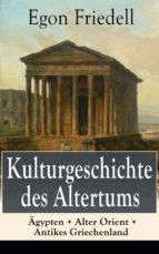 Kulturgeschichte des Altertums: Ägypten + Alter Orient + Antikes Griechenland (Vollständige Ausgabe) (ebook)