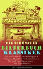 Die schönsten Bilderbuch Klassiker: Max und Moritz + Der Struwwelpeter + Peterchens Mondfahrt + Schneewittchen + Das Buch vom Klapperstorch + Die Schneekönigin... (Mit Originalillustrationen)  (ebook)