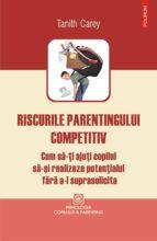 Riscurile parentingului competitiv: cum să-ţi ajuţi copilul să-şi realizeze potenţialul fără a-l suprasolicita (ebook)
