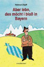 Aber lebn, des möcht i bloß in Bayern (ebook)