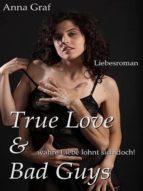 TRUE LOVE & BAD GUYS ... WAHRE LIEBE LOHNT SICH DOCH!