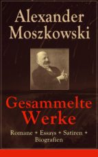 Gesammelte Werke: Romane + Essays + Satiren + Biografien (Vollständige Ausgaben) (ebook)