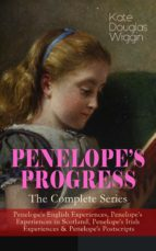 PENELOPE'S PROGRESS – The Complete Series: Penelope's English Experiences, Penelope's Experiences in Scotland, Penelope's Irish Experiences & Penelope's Postscripts (ebook)