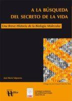A la búsqueda del secreto de la vida. Una breve historia de la Biología Molecular (ebook)