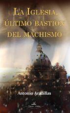 LA IGLESIA ÚLTIMO BASTIÓN DEL MACHISMO (ebook)