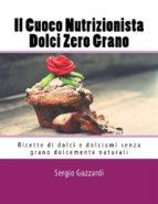 Il Cuoco Nutrizionista - Dolci Zero Grano: Ricette di dolci e dolciumi senza grano dolcemente naturali (ebook)