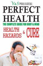 PERFECT HEALTH - HEALTH HAZARDS & CURE