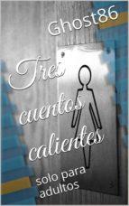 TRES CUENTOS CALIENTES. SOLO PARA ADULTOS (ebook)