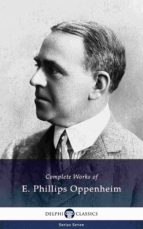 Delphi Complete Works of E. Phillips Oppenheim (Illustrated) (ebook)