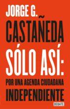 Sólo así: por una agenda ciudadana independiente (ebook)