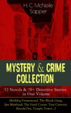 Mystery & Crime Collection: 12 Novels & 70+ Detective Stories in One Volume (Bulldog Drummond, The Blank Gang, Jim Maitland, The Final Count, Tiny Carteret, Knock-Out, Temple Tower…) (ebook)