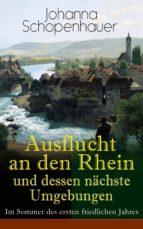 Ausflucht an den Rhein und dessen nächste Umgebungen - Im Sommer des ersten friedlichen Jahres (Vollständige Ausgabe) (ebook)