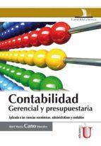Contabilidad gerencial y presupuestaria. Aplicaciones a las ciencias económicas, administrativas y contables (ebook)