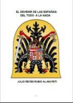EL DEVENIR DE LAS ESPAÑAS: DEL TODO A LA NADA (ebook)