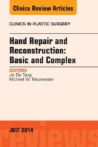 Hand Repair and Reconstruction: Basic and Complex, An Issue of Clinics in Plastic Surgery, (ebook)