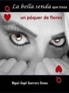 La bella senda que traza un póquer de flores (ebook)