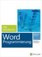Microsoft Word Programmierung - Das Handbuch. Für Word 2007 - 2013
