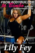 From Bodybuilder to Bimbo: A Gender Transformation Story (X-Changed! Gender Swap Tales) (ebook)