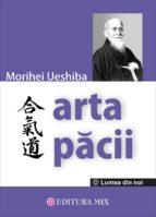 Arta păcii. Învățăturile fondatorului Aikido-ului (ebook)
