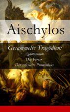 Gesammelte Tragödien: Agamemnon + Die Perser + Der gefesselte Prometheus - Vollständige deutsche Ausgabe (ebook)