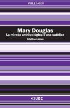 Mary Douglas. La mirada antropològica d'una catòlica (ebook)
