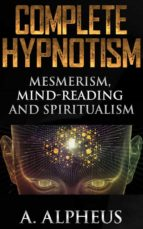Complete Hypnotism: Mesmerism, Mind-Reading and Spiritualism (ebook)