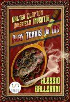 Play tennis or DIE - Walter Clopton Wingfield INVENTOR (ebook)